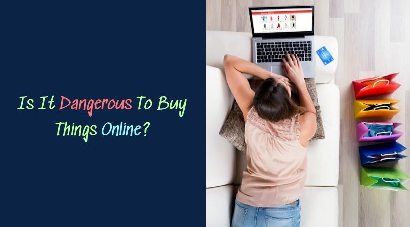 Is It Dangerous To Buy Things Online