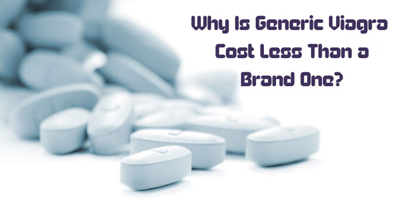 Why Is Generic Viagra Cost Less Than a Brand One_