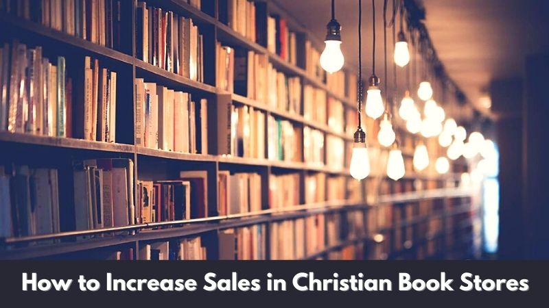 How to Increase Sales in Christian Book Stores